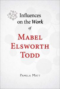 Influences on the Work of Mabel Elsworth Todd by Pamela Matt