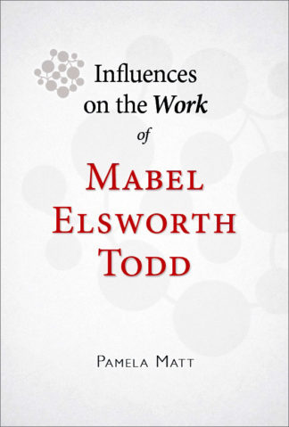 Influences on the Work of Mabel Elsworth Todd by Pamela Matt