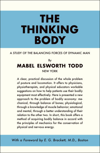 The Thinking Body: A Study of the Balancing Forces of Dynamic Man by Mabel Elsworth Todd